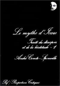 Traité du désespoir et de la béatitude. Volume 1, Le mythe d'Icare