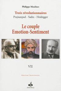 Trois révolutionnaires : Prajnanpad, Sadra, Heidegger. Volume 7, Le couple émotion-sentiment : une métapsychologie