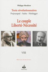 Trois révolutionnaires : Prajnanpad, Sadra, Heidegger. Volume 8, Le couple liberté-nécessité : une métapsychologie