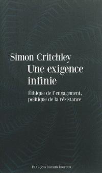 Une exigence infinie : éthique de l'engagement, politique de la résistance : essai