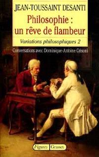 Variations philosophiques. Volume 2, Philosophie, un rêve de flambeur : conversations avec Dominique-Antoine Grisoni