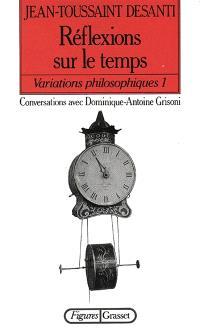 Variations philosophiques. Volume 1, Réflexions sur le temps : conversations avec Dominique-Antoine Grisoni