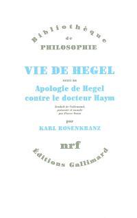 Vie de Hegel; Suivi de Apologie de Hegel contre le docteur Haym