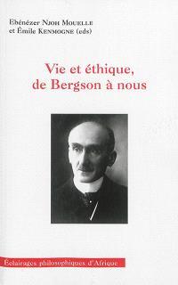 Vie et éthique, de Bergson à nous : actes du colloque international de philosophie de Yaoundé : 21-22 novembre 2013