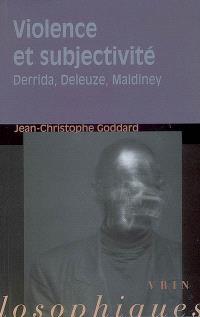 Violence et subjectivité : Derrida, Deleuze, Maldiney