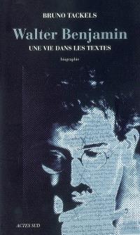 Walter Benjamin : une vie dans les textes : biographie