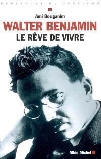 Walter Benjamin, le rêve de vivre