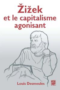 Žižek et le capitalisme agonisant