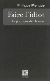 Faire l'idiot : la politique de Deleuze
