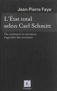 L'Etat total selon Carl Schmitt ou Comment la narration engendre des monstres
