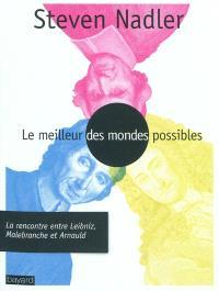 Le meilleur des mondes possibles : la rencontre entre Leibniz, Malebranche et Arnauld