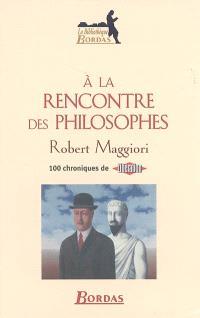 A la rencontre des philosophes : 100 chroniques de Libération