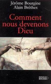 Comment nous devenons Dieu : libre conversation sur l'extraordinaire aventure de la conscience