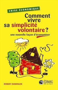 Comment vivre sa simplicité volontaire?  : une nouvelle façon d'économiser
