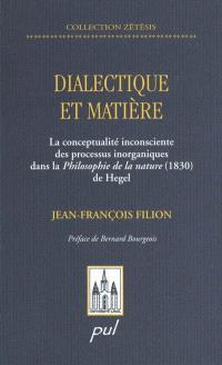 Dialectique et matière  : la conceptualité inconsciente des processus inorganiques dans la Philosophie de la nature (1830) de Hegel