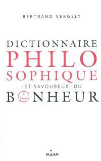 Dictionnaire philosophique (et savoureux) du bonheur
