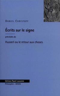Écrits sur le signe; Précédé de Husserl ou le retour aux choses