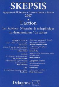 L'action : les stoïciens, Nietzsche, la métaphysique, la démonstration-la culture : agrégation de philosophie, concours interne et externe 2007