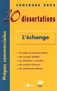 L'échange : 20 dissertations : Concours 2003, prépas commmerciales
