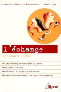 L'échange : classes préparatoires économiques et commerciales, concours 2003