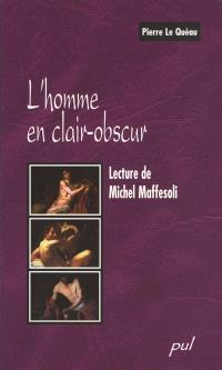 L'homme en clair-obscur  : lecture de Michel Maffesoli