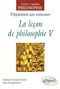 La leçon de philosophie : préparation aux concours. Volume 5