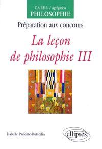 La leçon de philosophie : préparation aux concours. Volume 3
