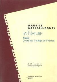 La nature : notes, cours du Collège de France; Suivi de Résumés de cours correspondants de Maurice Merleau-Ponty