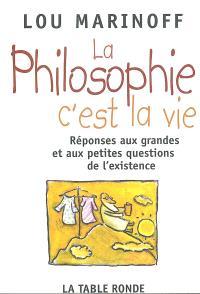 La philosophie, c'est la vie : à ceux qui osent poser des questions et tout spécialement les poser au philosophe