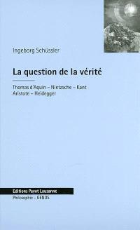 La question de la vérité : Thomas d'Aquin, Nietzsche, Kant, Aristote, Heidegger
