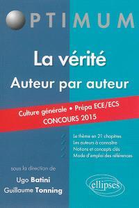 La vérité, auteur par auteur : culture générale, prépa ECE-ECS, concours 2015