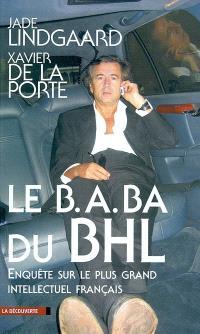 Le B A BA du BHL : enquête sur le plus grand intellectuel français