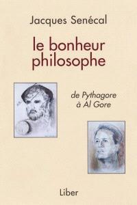 Le bonheur philosophe  : de Pythagore à Al Gore