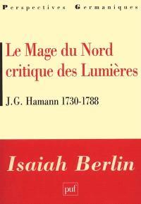 Le mage du Nord, critique des Lumières, J.G. Hamann : 1730-1788