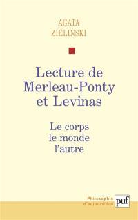Lecture de Merleau-Ponty et Levinas : le corps, le monde, l'autre
