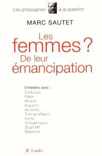 Les femmes ? De leur émancipation