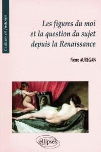 Les figures du moi et la question du sujet depuis la Renaissance