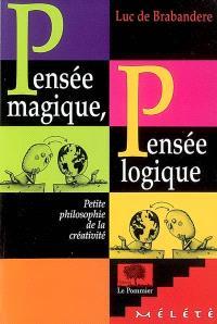 Pensée magique, pensée logique : petite philosophie de la créativité