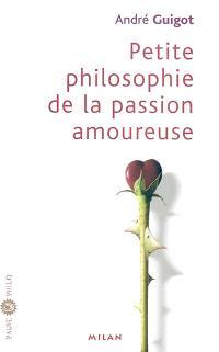 Petite philosophie de la passion amoureuse