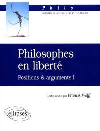 Philosophes en liberté : positions et arguments I