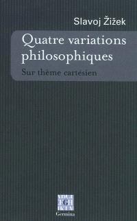 Quatre variations philosophiques : sur thème cartésien
