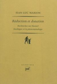 Réduction et donation : recherches sur Husserl, Heidegger et la phénoménologie