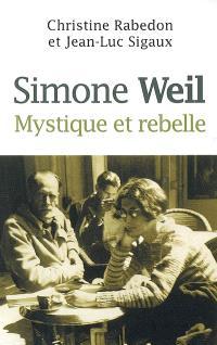 Simone Weil : mystique et rebelle
