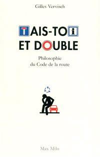 Tais-toi et double : philosophie du code de la route