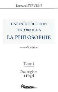 Une introduction historique à la philosophie. Volume 1, Des origines à Hegel