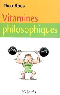 Vitamines philosophiques : treize leçons pour fortifier votre esprit