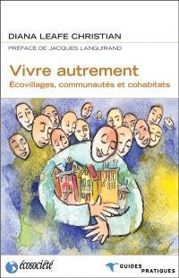 Vivre autrement  : écovillages, communautés et cohabitats