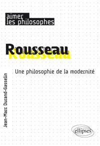 Rousseau : une philosophie de la modernité