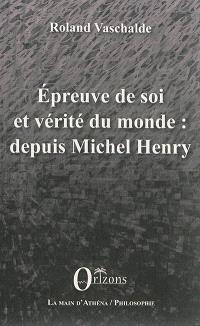 Epreuve de soi et vérité du monde : depuis Michel Henry