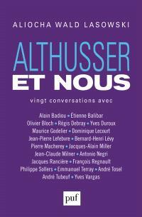 Althusser et nous : vingt conversations avec Alain Badiou, Etienne Balibar, Olivier Bloch...